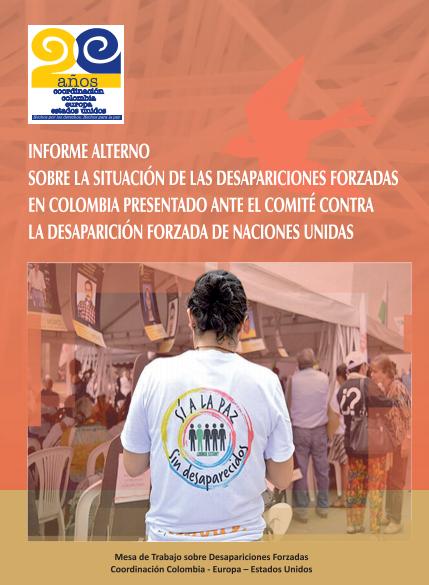 Informe alterno sobre la situacion de las desapariciones forzadas en Colombia presentado ante el Comité contra las Desapariciones Forzadas de las Naciones Unidas