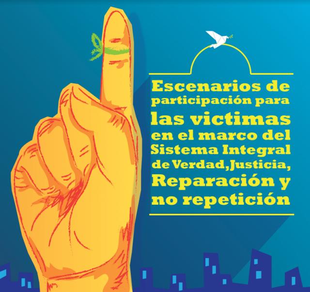Escenarios de participacion para las victimas en el marco del Sistema Integral de Verdad, Justicia, Reparación y No Repetición