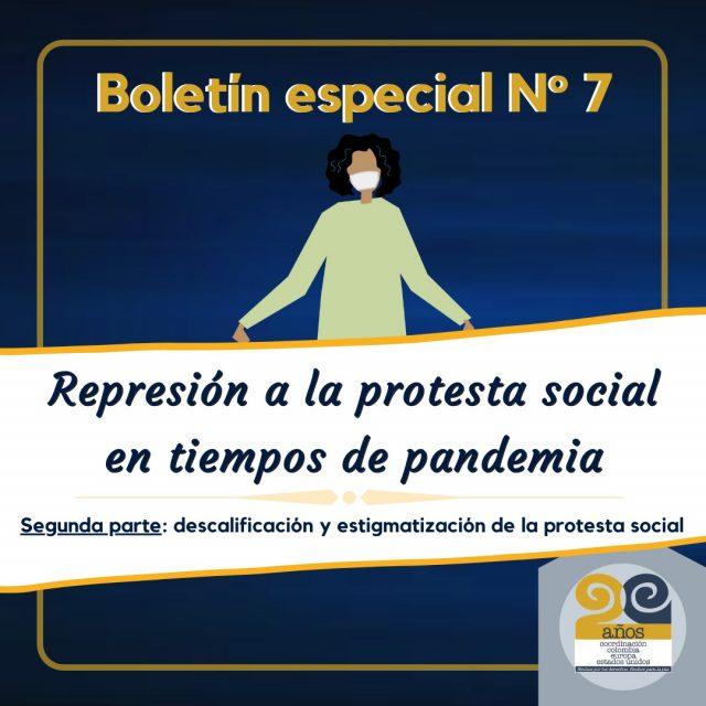 Boletín Especial No. 7 REPRESIÓN A LA PROTESTA SOCIAL EN TIEMPOS DE PANDEMIA Segunda parte: descalificación y estigmatización de la protesta social