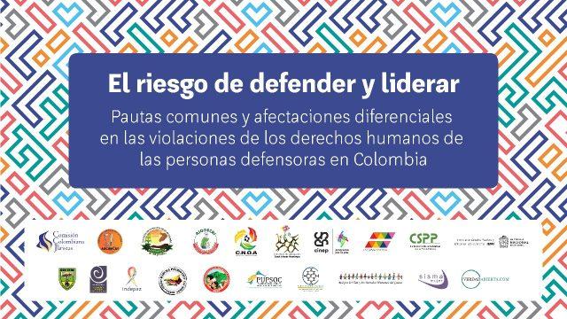 Informe «El riesgo de defender y liderar» Pautas comunes y afectaciones diferenciales en las violaciones de los derechos humanos de las personas defensoras en Colombia